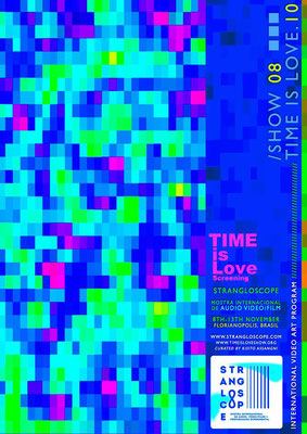 STRANGLOSCOPE, Experimental Film, Audio & Performance Festival, Florianopolis - BRAZIL, TIME is Love.10 [Show 8], Regina Huebner, loving