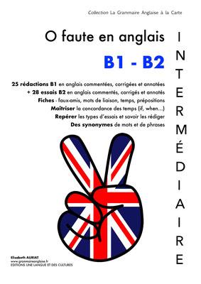 LIVRE ZERO FAUTE EN ANGLAIS - B1-B2 - INTERMEDIAIRE (25 RÉDACTIONS B1 + 28 ESSAIS B2)