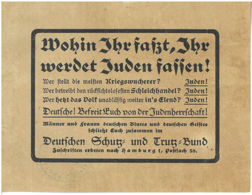 Flugblatt, nach Februar 1919: Deutscher Schutz- und Trutzbund: Wohin ihr fasst, Ihr werdet Juden fassen.  1918 sind etwa 1% der Bevölkerung im Deutschen Reich Juden. In den Großstädten sind es 5-10%. StA Göttingen