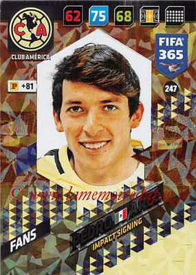 2017-18 - Panini FIFA 365 Cards - N° 247 - Pedro ARCE (Club America) (Impact Signing)
