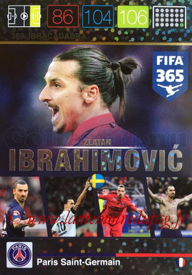 2015-16 - Panini Adrenalyn XL FIFA 365 - N° 389 - Zlatan IBRAHIMOVIC (Paris Saint-Germain) (Ibracadabra) (Nordic Edition)