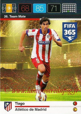 2015-16 - Panini Adrenalyn XL FIFA 365 - N° 026 - TIAGO (Atlético de Madrid) (Team Mate)