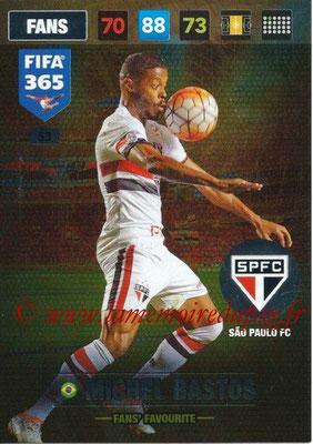 2016-17 - Panini Adrenalyn XL FIFA 365 - N° 053 - Michel BASTOS (Sao Paulo FC) (Fans' Favourite)