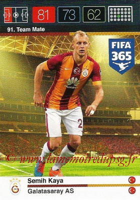 2015-16 - Panini Adrenalyn XL FIFA 365 - N° 091 - Semih KAYA (Galatasaray AS) (Team Mate)