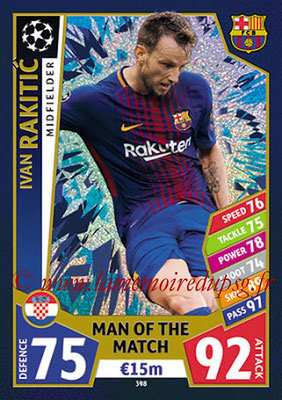 2017-18 - Topps UEFA Champions League Match Attax - N° 398 - Ivan RAKITIC (FC Barcelone) (Man Of the Match)