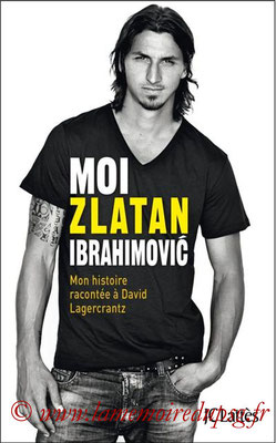 2013-01-30 - Moi, Zlatan Ibrahimovic (Editions JC Lattès, 447 pages)