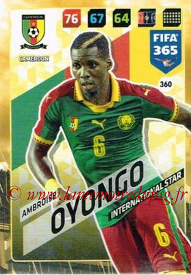 2017-18 - Panini FIFA 365 Cards - N° 360 - Ambroise OYONGO (Cameroun) (International Star)