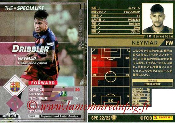 N° SPE22 - NEYMAR (2015-16, FC Barcelone, ESP > 2017-??, PSG) (The Specialist)