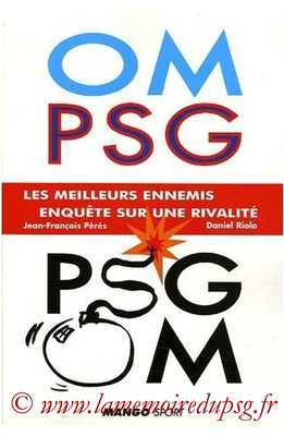 2005-10-20 - OM-PSG  PSG-OM, les meilleurs ennemis, enquète sur une rivalité (Mango Sport, 263 pages)