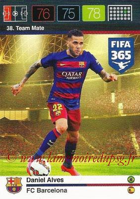 2015-16 - Panini Adrenalyn XL FIFA 365 - N° 038 - Daniel ALVES (FC Barcelone) (Team Mate)