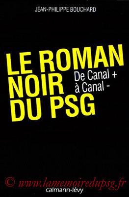 2000-05-xx - Le roman noir du PSG, de Canal + à Canal - (Calmann-Levy, 262 pages)