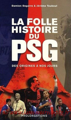 2009-06-24 - La Folle histoire du PSG (Editions Prolongations, 722 pages)