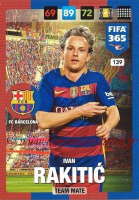 2016-17 - Panini Adrenalyn XL FIFA 365 - N° 139 - Ivan RAKITIC (FC Barcelone)