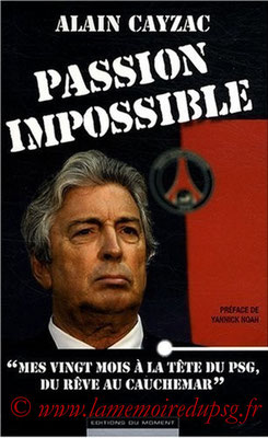 2008-10-23 - Alain Cayzac, Passion impossible (Edition du moment, 193 pages)