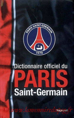 2007-11-02 - Dictionnaire officiel du Paris Saint-Germain (Hugo Sport, 413 pages)