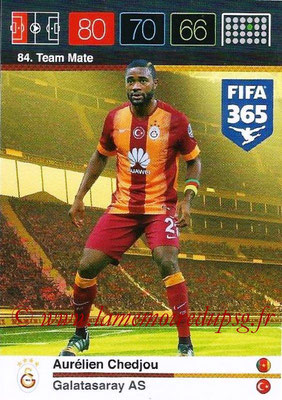 2015-16 - Panini Adrenalyn XL FIFA 365 - N° 084 - Aurélien CHEDJOU (Galatasaray AS) (Team Mate)