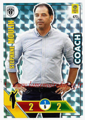 2017-18 - Panini Adrenalyn XL Ligue 1 - N° 473 - Stéphane MOULIN (Angers) (Coach)