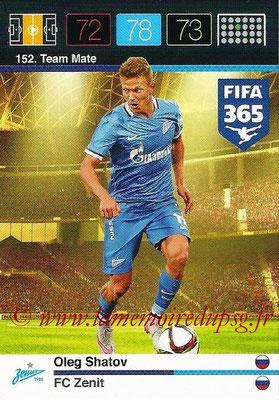 2015-16 - Panini Adrenalyn XL FIFA 365 - N° 152 - Oleg SHATOV (FC Zenith) (Team Mate)