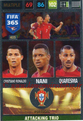 2016-17 - Panini Adrenalyn XL FIFA 365 - N° 405 - RONALDO + NANI + QUARESMA (Portugal) (Attacking Trio)