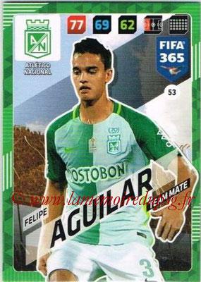 2017-18 - Panini FIFA 365 Cards - N° 053 - Felipe AGUILAR (Atletico Nacional)