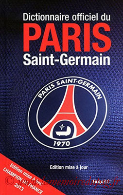 2013-06-27 - Dictionnaire officiel du Paris Saint-Germain (Hugo Sport, 423 pages)