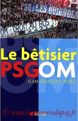 2009-09-10 - Le bétisier PSG-OM (Editions du Rocher, 125 pages)