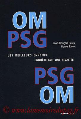 2003-11-06 - OM-PSG  PSG-OM  Les meilleurs ennemis, enquète sur une rivalité (Mango Sport, 263 pages)