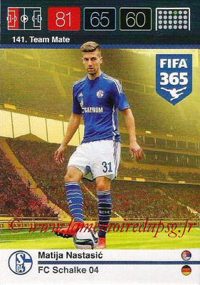 2015-16 - Panini Adrenalyn XL FIFA 365 - N° 141 - Matija NASTASIC (Schalke 04) (Team Mate)