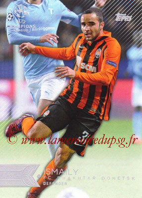 2015-16 - Topps UEFA Champions League Showcase Soccer - N° 018 - ISMAILY (FC Shakhtar Donetsk)