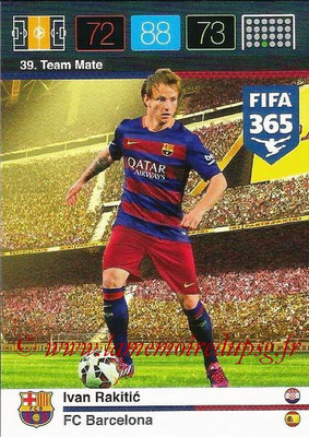 2015-16 - Panini Adrenalyn XL FIFA 365 - N° 039 - Ivan RAKITIC (FC Barcelone) (Team Mate)