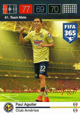 2015-16 - Panini Adrenalyn XL FIFA 365 - N° 061 - Paul AGUILAR (Club América) (Team Mate)
