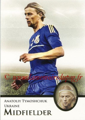 2013 - Futera World Football Unique - N° 060 - Anatoliy TYMOSHCHUK (Ukraine) (Midfielder)