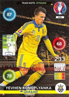 Panini Euro 2016 Cards - N° 430 - Yevhen KONOPLYANKA (Ukraine) (Dynamo)
