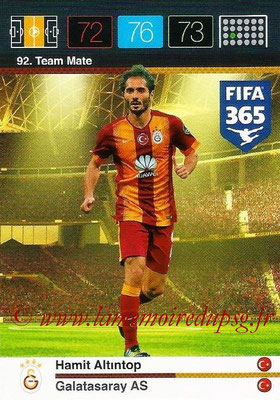 2015-16 - Panini Adrenalyn XL FIFA 365 - N° 092 - Hamit ALTINTOP (Galatasaray AS) (Team Mate)
