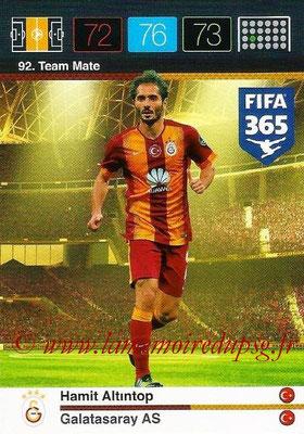 2015-16 - Panini Adrenalyn XL FIFA 365 - N° 092 - Hamit ALTINTOP (Galatasaray AS) (Team Mate)