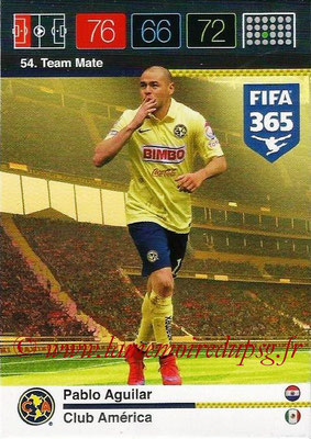 2015-16 - Panini Adrenalyn XL FIFA 365 - N° 054 - Pablo AGUILAR (Club América) (Team Mate)