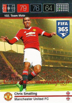 2015-16 - Panini Adrenalyn XL FIFA 365 - N° 102 - Chris SMALLING (Manchester United FC) (Team Mate)