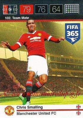 2015-16 - Panini Adrenalyn XL FIFA 365 - N° 102 - Chris SMALLING (Manchester United FC) (Team Mate)