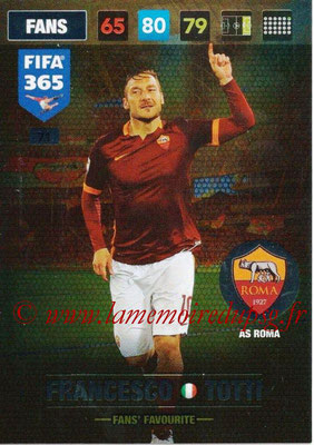 2016-17 - Panini Adrenalyn XL FIFA 365 - N° 071 - Francesco TOTTI (AS Roma) (Fans' Favourite)