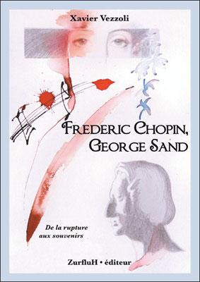 """Couverture 1 pour le livre """"Frédéric Chopin et Georges Sand, De la rupture aux souvenirs """" de Xavier Vezzoli, ZurfluH Editeur"""