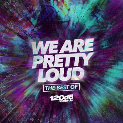 We Are Pretty Loud - The Best of 120dB Records