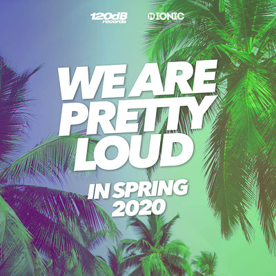120dB & IONIC Records - We Are Pretty Loud in Spring 2020