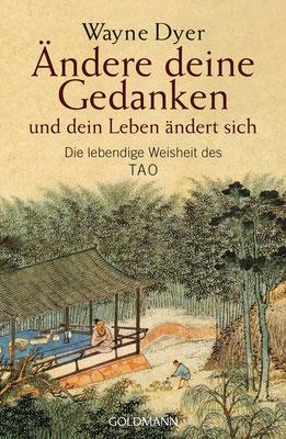 Ändere deine Gedanken - und dein Leben ändert sich: Die lebendige Weisheit des Tao von Wayne W. Dyer