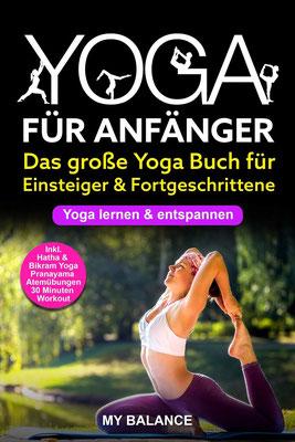Yoga für Anfänger: Das große Yoga Buch für Einsteiger & Fortgeschrittene - Yoga lernen & entspannen - Inkl. Hatha & Bikram Yoga, Pranayama Atemübungen und 30 Minuten Workout - Übungen mit Bildern  von My Balance