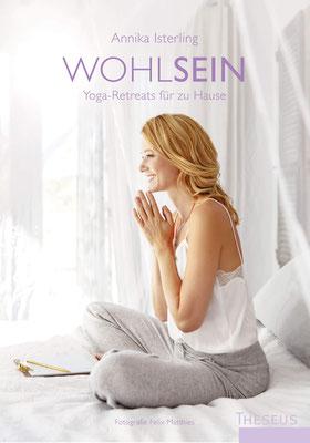 Wohlsein: Yoga-Retreats für zu Hause von Annika Isterling