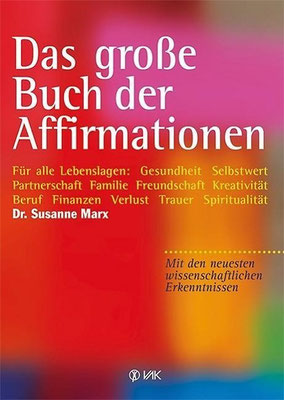 Das große Buch der Affirmationen: Für alle Lebenslagen: Gesundheit, Selbstwert, Partnerschaft, Familie, Freundschaft, Kreativität, Beruf von Susanne Marx