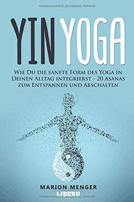 Yin Yoga: Wie Du die sanfte Form des Yoga in Deinen Alltag integrierst - 20 Asanas zum Entspannen und Abschalten  von Marion Menger