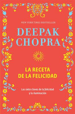 La receta de la felicidad: Las siete claves de la felicidad y la iluminación de Deepak Chopra