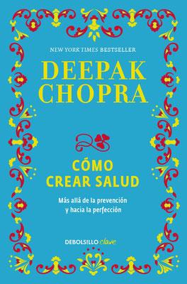 Cómo crear salud: Más allá de la prevención y hacia la perfección de Deepak Chopra