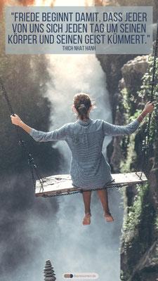 Friede beginnt damit, daß jeder von uns sich jeden Tag um seinen Körper und seinen Geist kümmert.  Thich Nhat Hanh